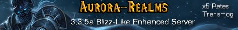Aurora-Realms  Blizz-Like - 5x Rates - Transmog Anything - NO P2W